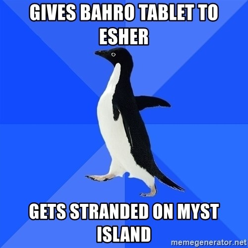 Socially Awkward Penguin - Gives Bahro tablet to Esher gets stranded on Myst Island