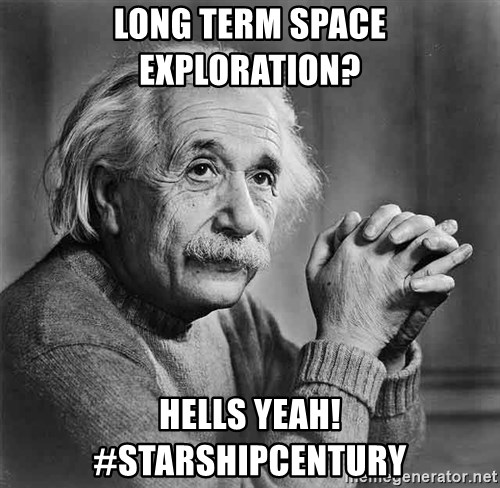 Albert Einstein - Long Term Space Exploration? Hells yeah!  #starshipcentury