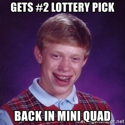 Bad Luck Brian - gets #2 lottery pick back in mini quad