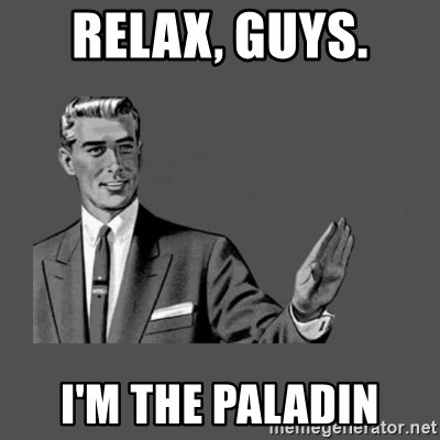 Grammar Guy - relax, guys. I'm the paladin