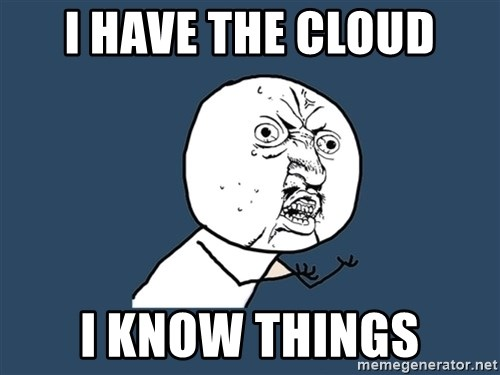 Y U No - i have the cloud i know things