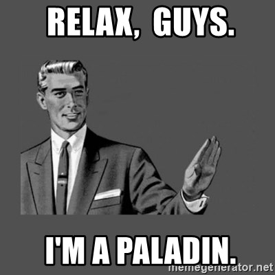 Grammar Guy -  relax,  guys.  I'm a Paladin.