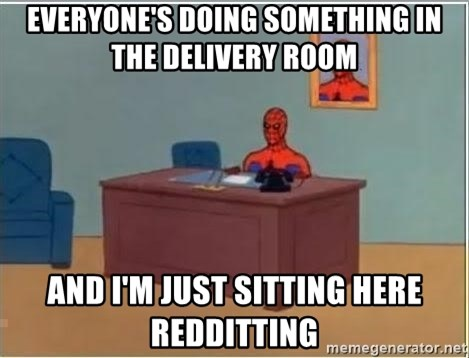 Spiderman Desk - Everyone's doing something in the delivery room And I'm just sitting here redditTing