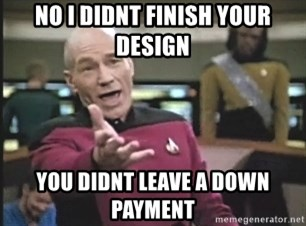 Picard Wtf - No I didnt finish your design you didnt leave a down payment