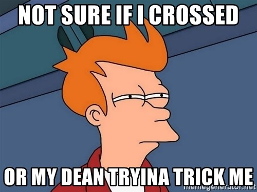 Futurama Fry - Not Sure if I crossed Or my dean Tryina trick me