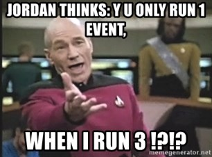Picard Wtf - Jordan thinks: y u only run 1 event, When I Run 3 !?!?