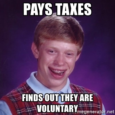 Bad Luck Brian - pays taxes finds out they are voluntary