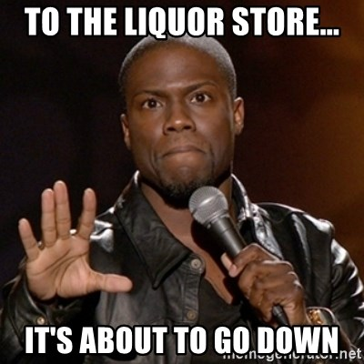 Kevin Hart - To the Liquor store... It's about to go down