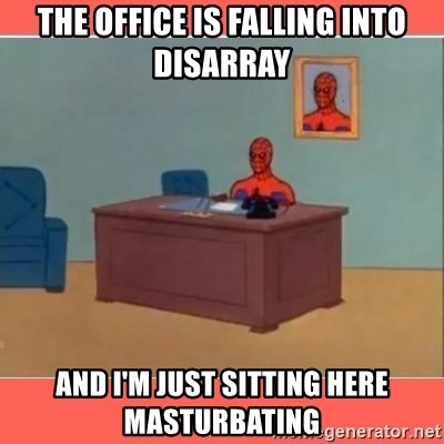 Masturbating Spider-Man - The office is falling into DISARRAY  and I'm just sitting here masturbating