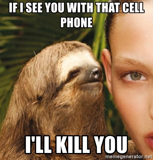 The Rape Sloth - if i see you with that cell phone I'll kill you
