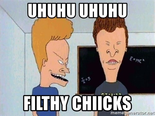 Beavis and butthead - uhuhu uhuhu Filthy chiicks