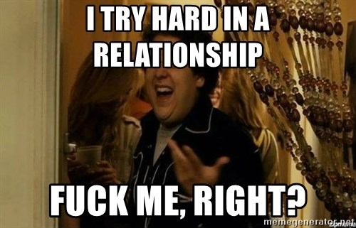 """""""fuck me right?"""" meme - I try hard in a relationship Fuck me, rIght?"""