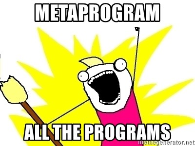 X ALL THE THINGS - metaprogram ALL the programs