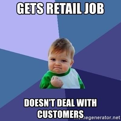 Success Kid - GETS RETAIL JOB DOESN'T DEAL WITH CUSTOMERS
