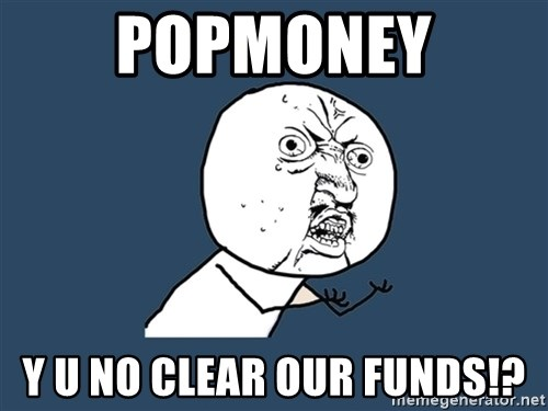 Y U No - Popmoney y u no clear our funds!?