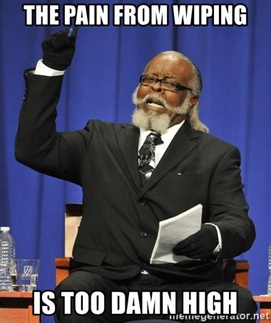 Rent Is Too Damn High - The pain from wiping is too damn high