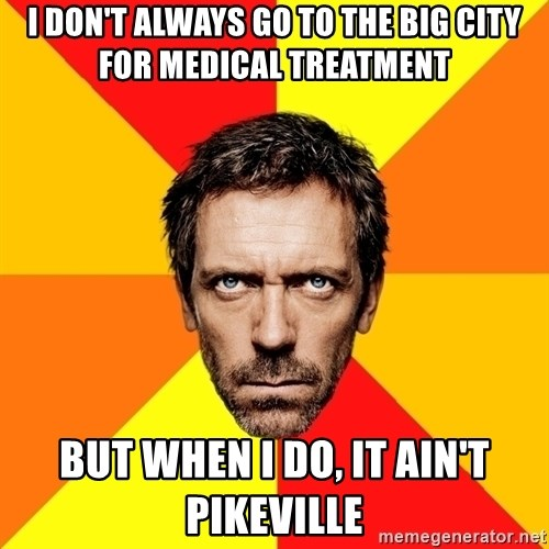 Diagnostic House - I don't always go to the big city for medical treatment but when I do, it ain't pikeville