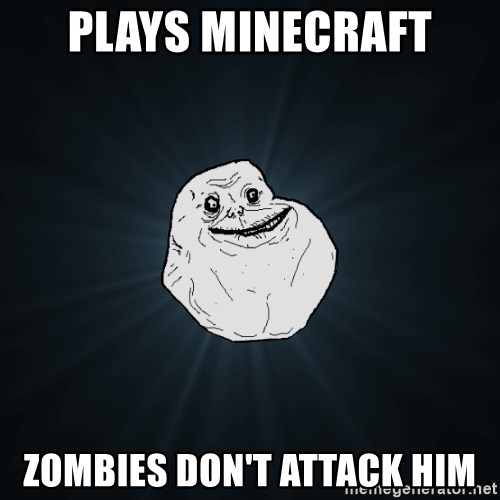 Forever Alone - Plays minecraft zombies don't attack him