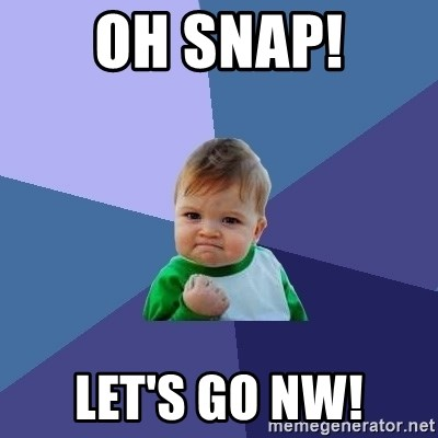 Success Kid - oh snap! let's go nw!