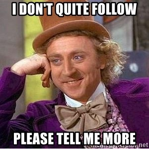 Willy Wonka - i don't quite follow please tell me more