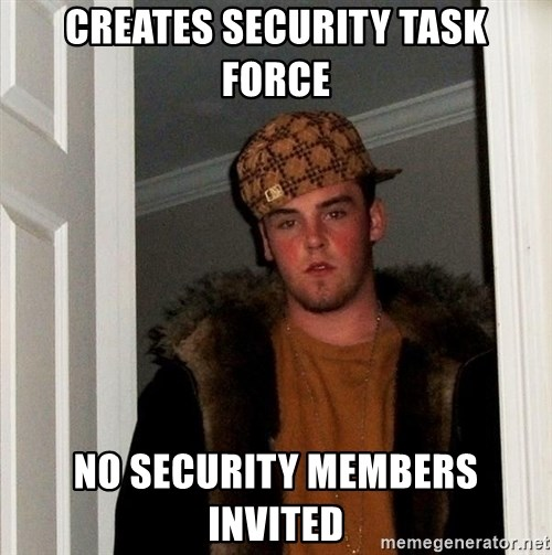 Scumbag Steve - Creates security task force No security members invited