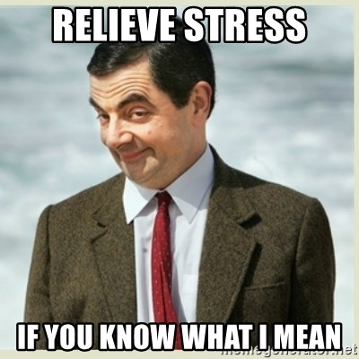 MR bean - Relieve stress If you know what i mean
