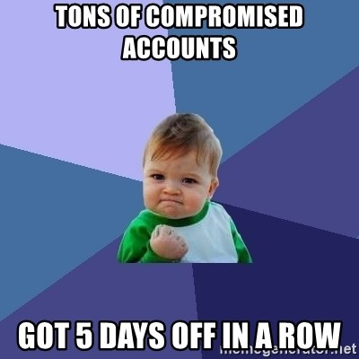 Success Kid - tons of compromised accounts got 5 days off in a row