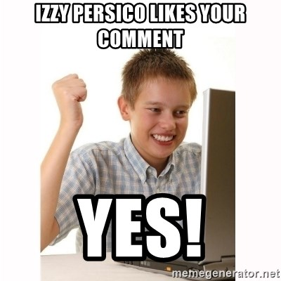 Computer kid - izzy persico likes your comment yes!