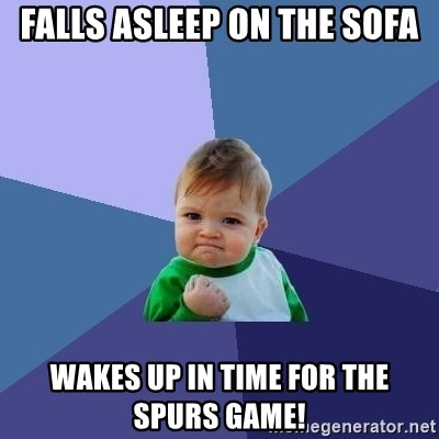 Success Kid - Falls asleep on the sofa wakes up in time for the spurs game!