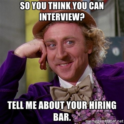 Willy Wonka - so you think you can interview? tell me about your hiring bar.