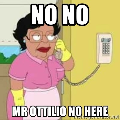 Family guy maid - NO NO Mr Ottilio no here