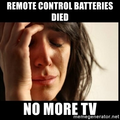 First World Problems - Remote Control Batteries Died  No More TV