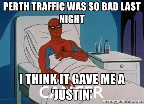 Cancer Spiderman - Perth traffic was so bad last night I think it gave me a 'JUSTIN'