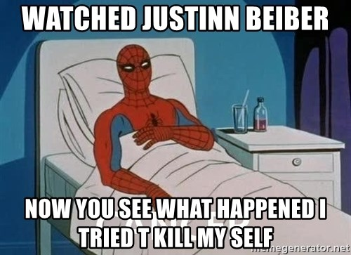 Cancer Spiderman - watched justinn beiber now you see what happened i tried t kill my self