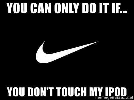 Nike swoosh - you can only do it if... you don't touch my iPod