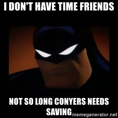 Disapproving Batman - I don't have time frIends Not so long Conyers needs saving