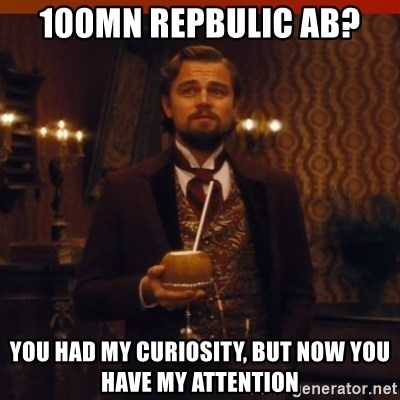 you had my curiosity dicaprio - 100mn Repbulic AB? You Had my Curiosity, but now you have my attention