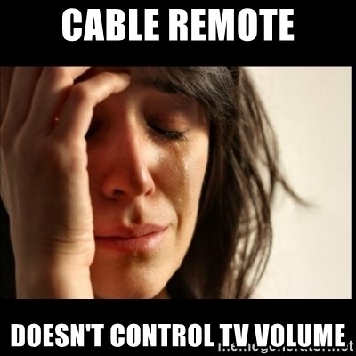 First World Problems - cable remote doesn't control tv volume