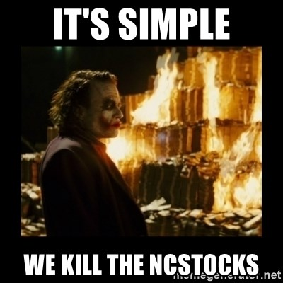 Not about the money joker - It's simple We kill the NCstocks