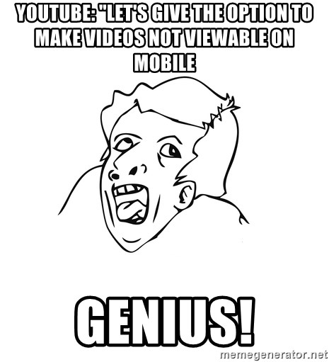 """genius rage meme - YouTube: """"let's Give the option to make videos not viewable on mobile  Genius!"""