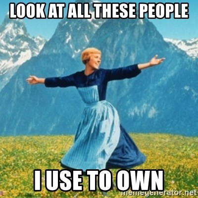 Sound Of Music Lady - Look at all these people i use to own