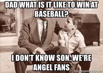 Racist Father - Dad what is it like to win at Baseball? i don't know son, we're angel fans