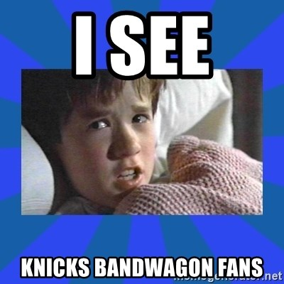 i see dead people - I SEE  Knicks bandwagon fans