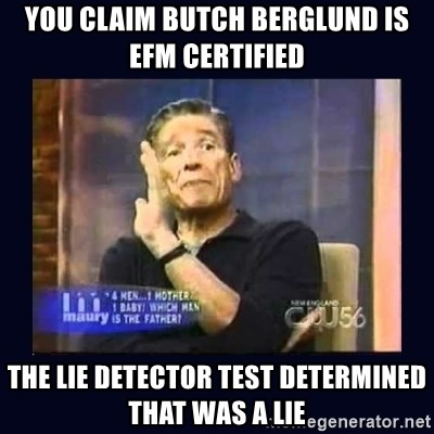 Maury Povich Father - you claim butch berGlund is efm certified the lie detector test determined that was a lie