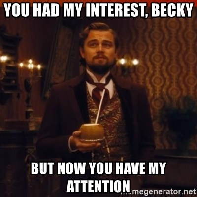 you had my curiosity dicaprio - You had my interest, Becky But now you have my attention