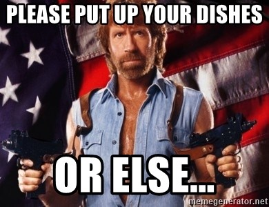 Chuck Norris  - Please put up your dishes or else...