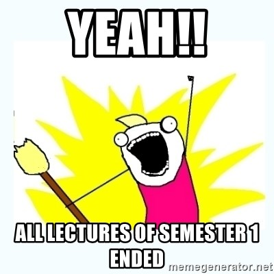 All the things - YEAH!! All lectures of semester 1 ended