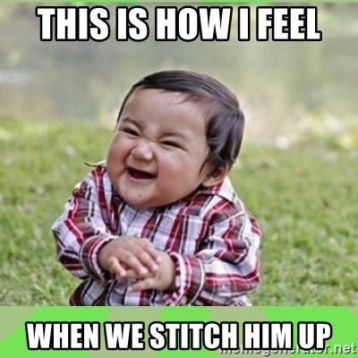 evil baby - THIS IS HOW I FEEL WHEN WE STITCH HIM UP