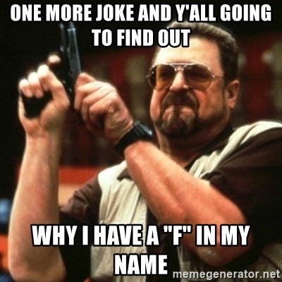 """john goodman - One more joke and y'all going to find out why I have a """"F"""" in my name"""