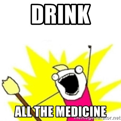 x all the y - Drink all the medicine